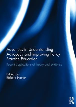 Advances in Understanding Advocacy and Improving Policy Practice Education: Recent applications of theory and evidence book cover