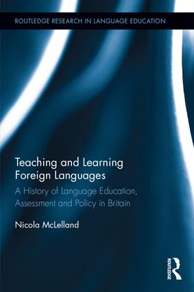 Teaching and Learning Foreign Languages: A History of Language Education, Assessment and Policy in Britain, 1st Edition (Hardback) book cover