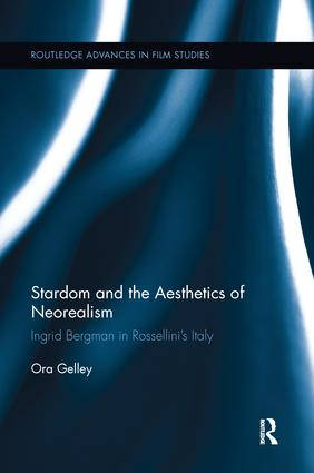 Stardom and the Aesthetics of Neorealism: Ingrid Bergman in Rossellini's Italy, 1st Edition (Paperback) book cover