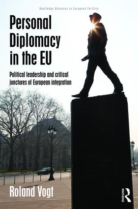 Personal Diplomacy in the EU: Political Leadership and Critical Junctures of European Integration, 1st Edition (Hardback) book cover