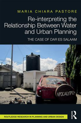 Re-interpreting the Relationship Between Water and Urban Planning: The Case of Dar es Salaam book cover