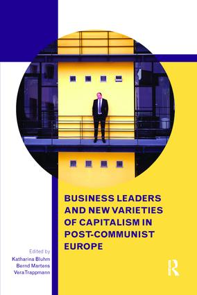 Business Leaders and New Varieties of Capitalism in Post-Communist Europe: 1st Edition (e-Book) book cover