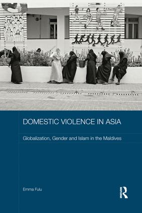 Domestic Violence in Asia: Globalization, Gender and Islam in the Maldives book cover