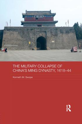 The Military Collapse of China's Ming Dynasty, 1618-44: 1st Edition (Paperback) book cover