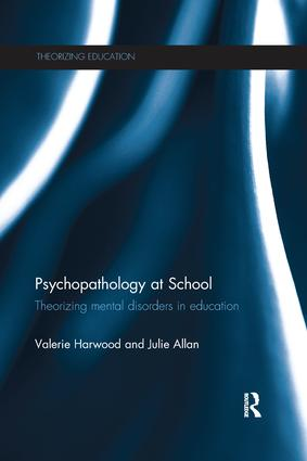Psychopathology at School: Theorizing mental disorders in education, 1st Edition (e-Book) book cover