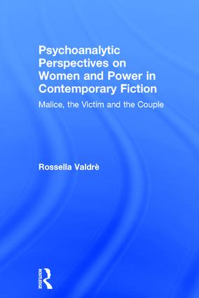 Psychoanalytic Perspectives on Women and Power in Contemporary Fiction: Malice, the Victim and the Couple, 1st Edition (Hardback) book cover