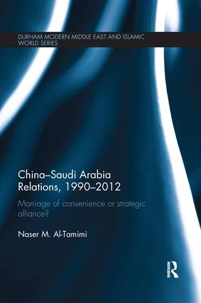 China-Saudi Arabia Relations, 1990-2012: Marriage of Convenience or Strategic Alliance?, 1st Edition (Paperback) book cover