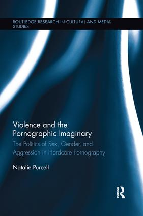 Violence and the Pornographic Imaginary: The Politics of Sex, Gender, and Aggression in Hardcore Pornography book cover