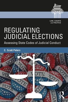 Regulating Judicial Elections: Assessing State Codes of Judicial Conduct book cover