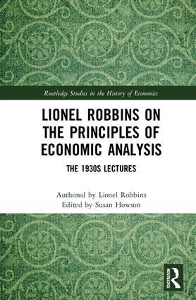 Lionel Robbins on the Principles of Economic Analysis: The 1930s Lectures, 1st Edition (Hardback) book cover