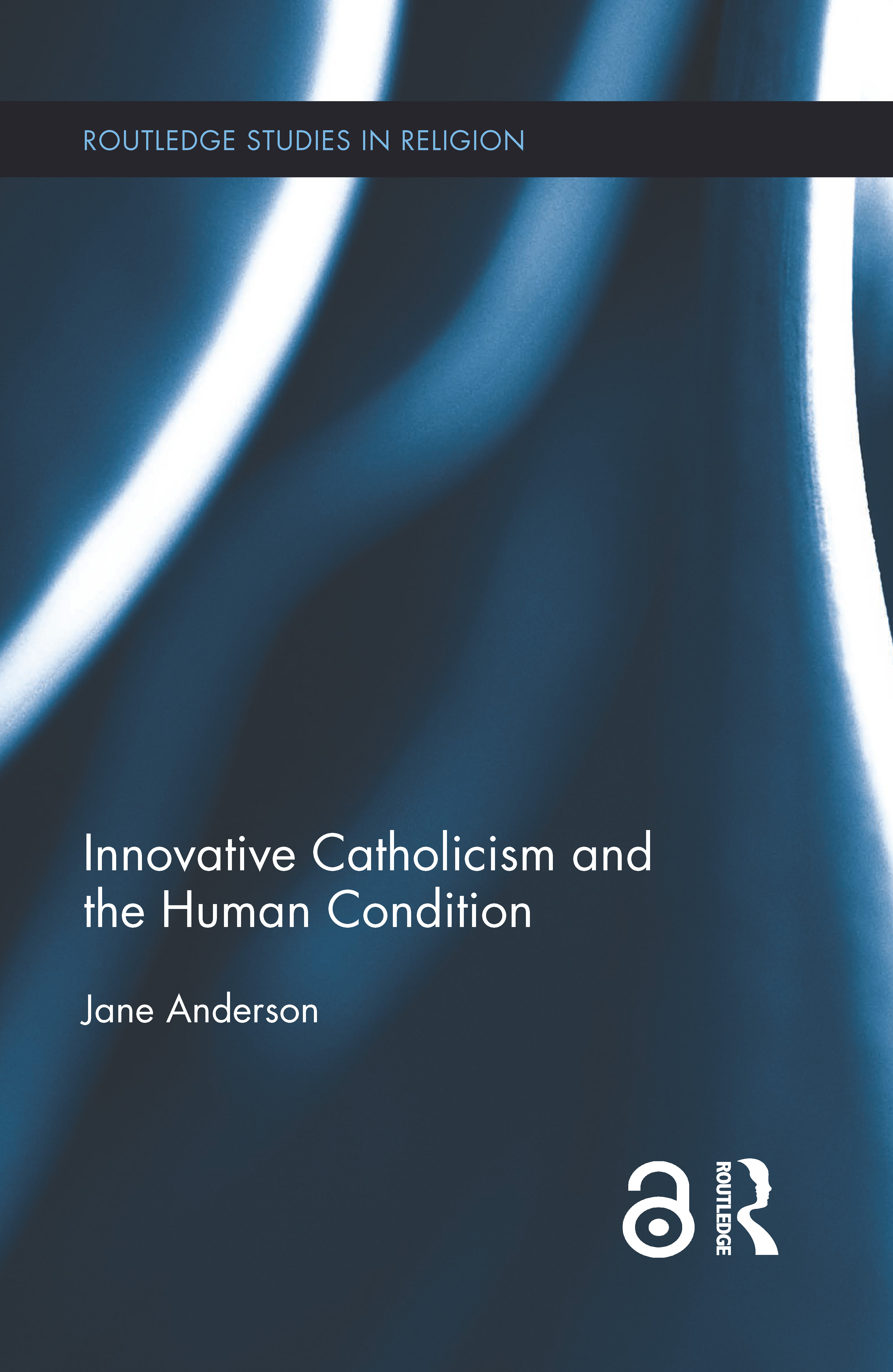 Innovative Catholicism and the Human Condition: 1st Edition (Hardback) book cover