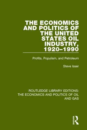 The Economics and Politics of the United States Oil Industry, 1920-1990: Profits, Populism and Petroleum book cover