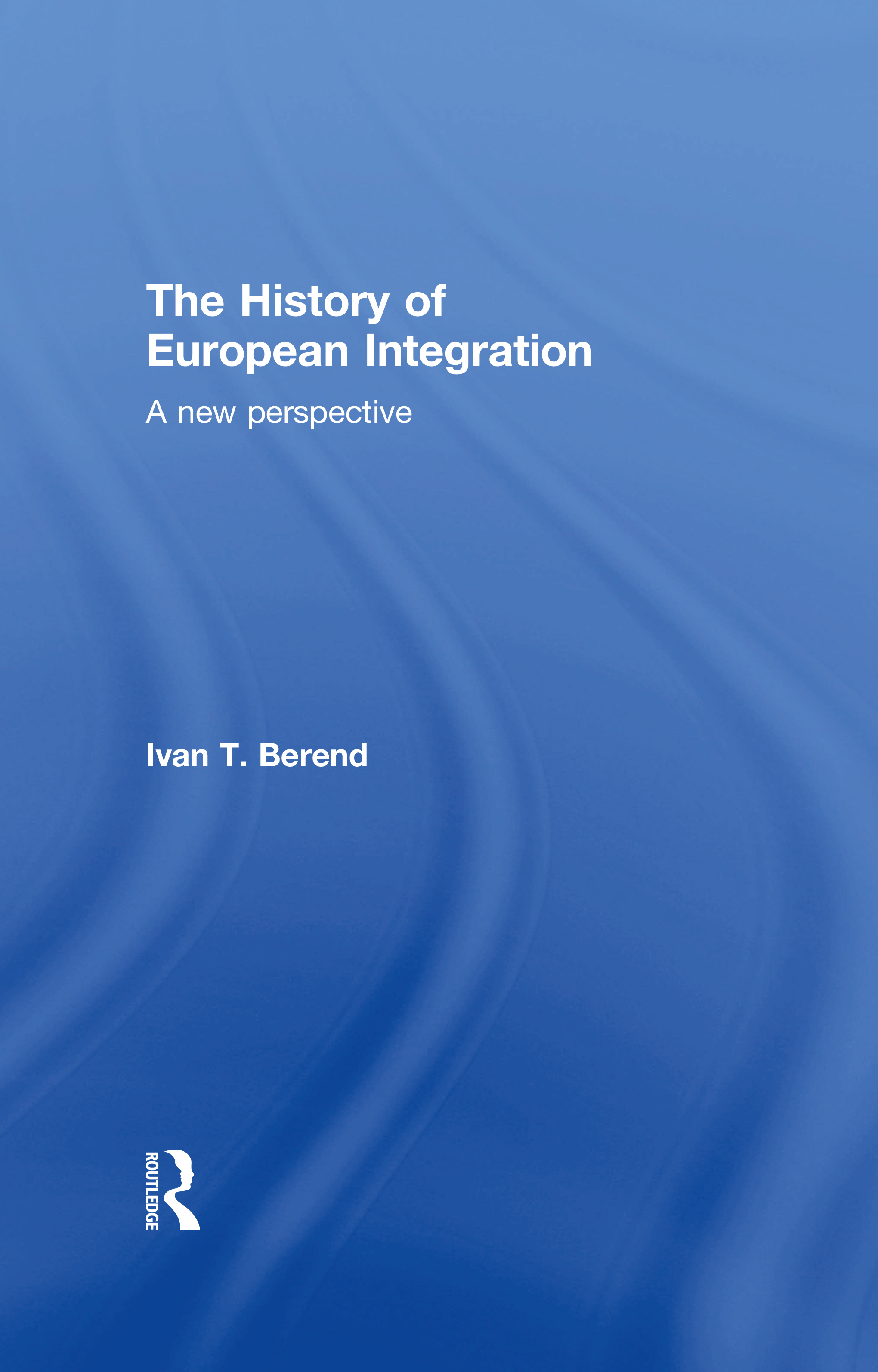 The History of European Integration: A new perspective book cover