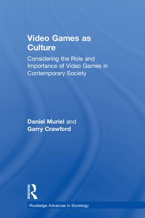 Video Games as Culture: Considering the Role and Importance of Video Games in Contemporary Society book cover