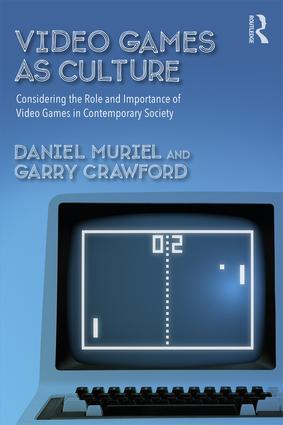 Video Games as Culture: Considering the Role and Importance of Video Games in Contemporary Society (Paperback) book cover