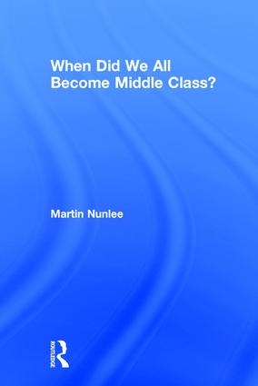 When Did We All Become Middle Class?: 1st Edition (Hardback) book cover
