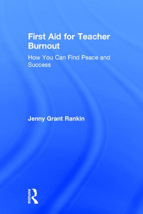 First Aid for Teacher Burnout: How You Can Find Peace and Success, 1st Edition (Hardback) book cover
