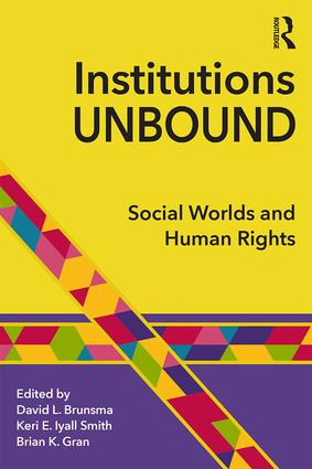 Institutions Unbound: Social Worlds and Human Rights, 1st Edition (Paperback) book cover