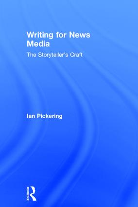 Writing for News Media: The Storyteller's Craft, 1st Edition (Hardback) book cover