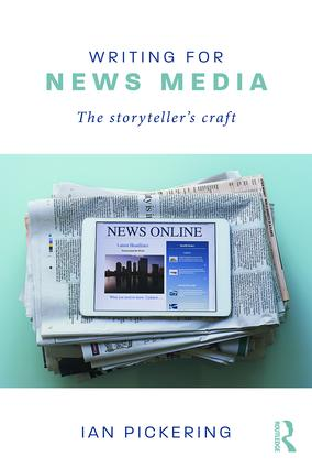 Writing for News Media: The Storyteller's Craft, 1st Edition (Paperback) book cover