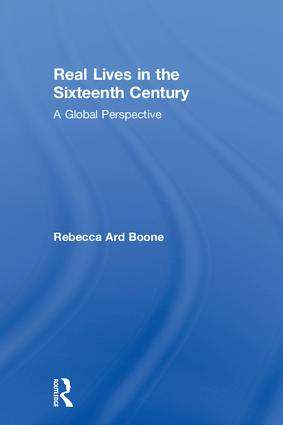 Real Lives in the Sixteenth Century: A Global Perspective, 1st Edition (Hardback) book cover