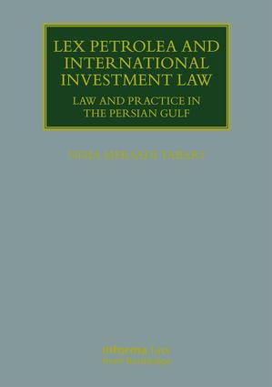 Lex Petrolea and International Investment Law: Law and Practice in the Persian Gulf book cover