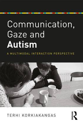 Communication, Gaze and Autism: A Multimodal Interaction Perspective, 1st Edition (Paperback) book cover