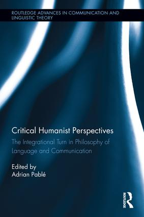 Critical Humanist Perspectives: The Integrational Turn in Philosophy of Language and Communication, 1st Edition (Hardback) book cover