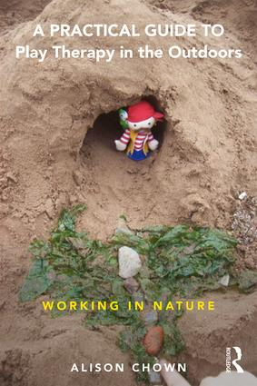 A Practical Guide to Play Therapy in the Outdoors: Working in Nature, 1st Edition (Paperback) book cover