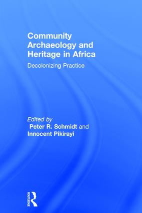 Community Archaeology and Heritage in Africa: Decolonizing Practice, 1st Edition (Hardback) book cover