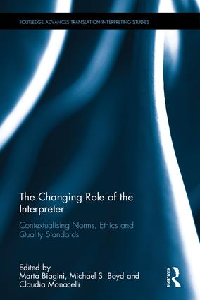 The Changing Role of the Interpreter: Contextualising Norms, Ethics and Quality Standards book cover