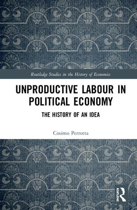 Unproductive Labour in Political Economy: The History of an Idea, 1st Edition (Hardback) book cover