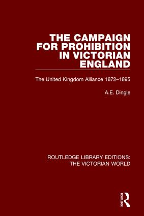 The Campaign for Prohibition in Victorian England: The United Kingdom Alliance 1872-1895 book cover