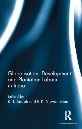 Globalisation, Development and Plantation Labour in India: 1st Edition (Hardback) book cover