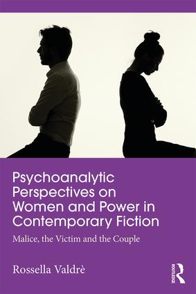 Psychoanalytic Perspectives on Women and Power in Contemporary Fiction: Malice, the Victim, and the Couple book cover