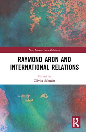 Raymond Aron and International Relations: 1st Edition (Hardback) book cover