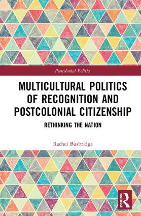 Multicultural Politics of Recognition and Postcolonial Citizenship: Rethinking the Nation (Hardback) book cover