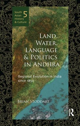 Land, Water, Language and Politics in Andhra: Regional Evolution in India Since 1850 book cover