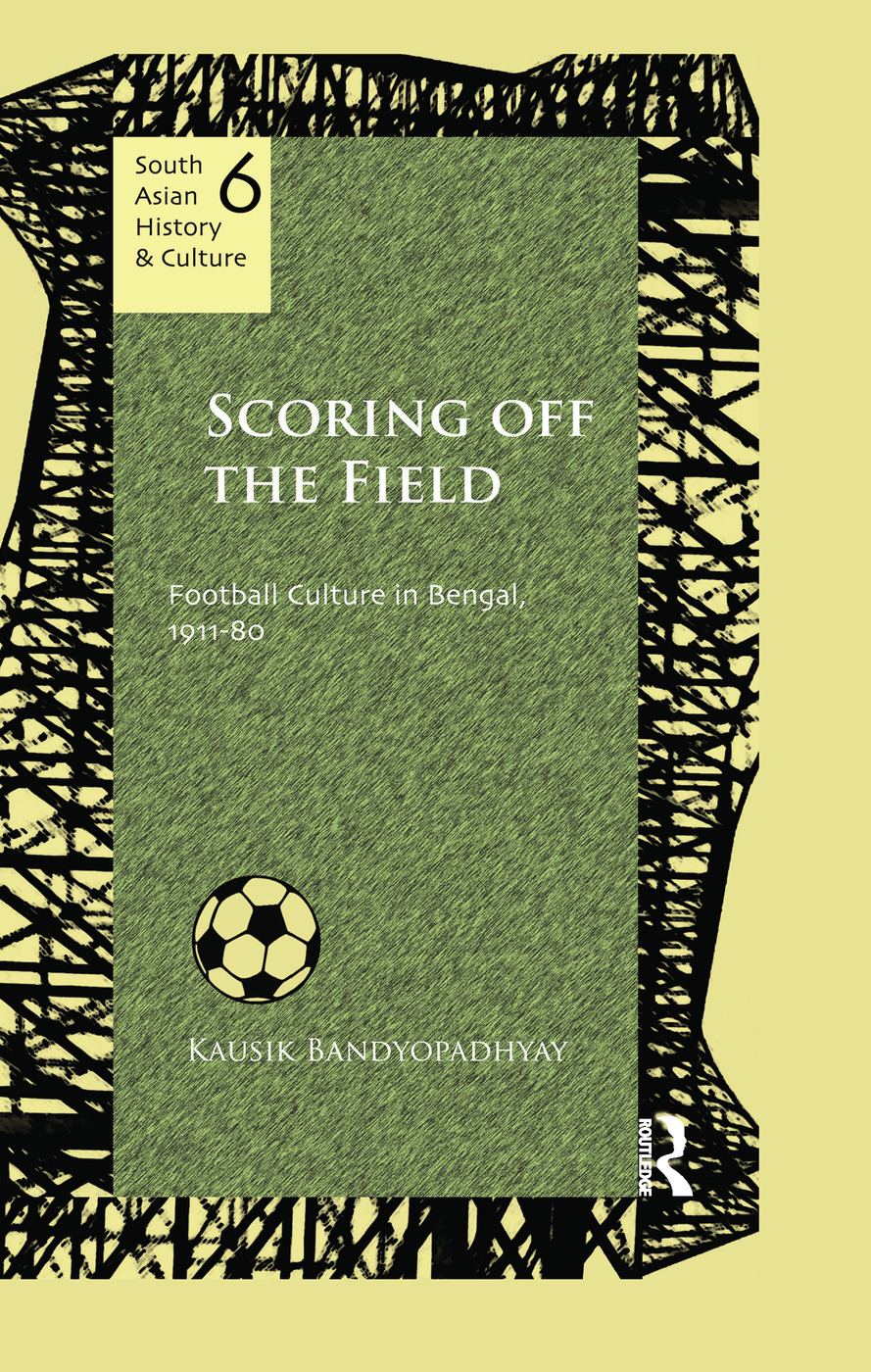 Scoring Off the Field: Football Culture in Bengal, 1911–80 book cover