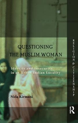 Questioning the 'Muslim Woman': Identity and Insecurity in an Urban Indian Locality book cover