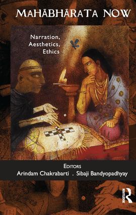 Mahabharata Now: Narration, Aesthetics, Ethics, 1st Edition (e-Book) book cover