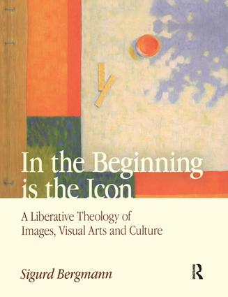 In the Beginning is the Icon: A Liberative Theology of Images, Visual Arts and Culture, 1st Edition (Paperback) book cover