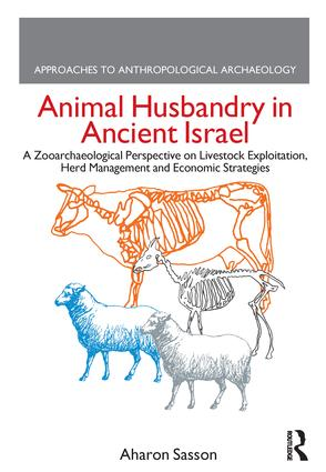 Animal Husbandry in Ancient Israel: A Zooarchaeological Perspective on Livestock Exploitation, Herd Management and Economic Strategies, 1st Edition (Paperback) book cover