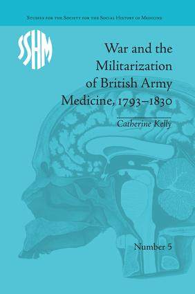 War and the Militarization of British Army Medicine, 1793–1830 book cover