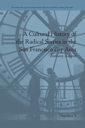 A Cultural History of the Radical Sixties in the San Francisco Bay Area: 1st Edition (Paperback) book cover