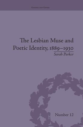 The Lesbian Muse and Poetic Identity, 1889–1930