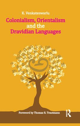Colonialism, Orientalism and the Dravidian Languages