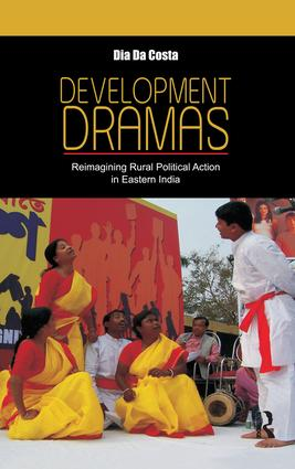 Development Dramas: Reimagining Rural Political Action in Eastern India, 1st Edition (Paperback) book cover