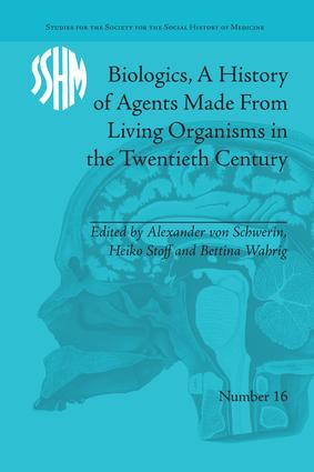Biologics, A History of Agents Made From Living Organisms in the Twentieth Century book cover