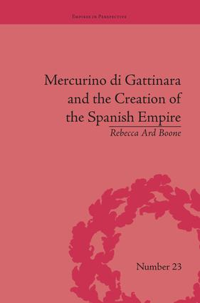 Mercurino di Gattinara and the Creation of the Spanish Empire: 1st Edition (Paperback) book cover